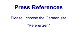 "Press References Please,  choose the German site  ""Referenzen"""
